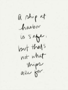 """Monday Motivation: """"A ship at harbor is safe, but that's ot what ships are for"""""""