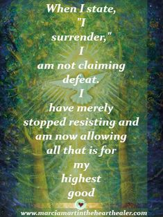 "When I state, ""I surrender,"" I am not claiming defeat. I've merely stopped resisting and am now allowing all that's for my highest good. Positive Thinking, Awakening, Love, Spirituality, Wisdom"