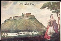 Munkács; Munkács vára, ez a magyarok földje | Képcsarnok | Hungaricana Hungary History, Hungarian Women, Science Projects, Beautiful Landscapes, Literature, Retro, Anime, Painting, Character
