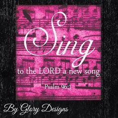 Scripture Art bible verse, Sing to the LORD a new song, Psalm 96:1, DIY,Digital Printable File 300 dpi by glorydesigns on Etsy https://www.etsy.com/listing/158443646/scripture-art-bible-verse-sing-to-the
