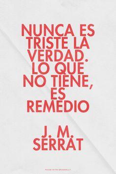 Nunca es triste la verdad. Lo que no tiene, es remedio J. M. Serrat | Sergio made this with Spoken.ly