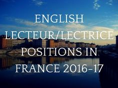 Welcome to the annual list of English lecteur / lectrice and maître de langue positions at French universities! (2016-2017 edition)