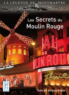 Les secrets du Moulin Rouge  collection La légende de Montmartre  Les éditions de la Belle Gabrielle