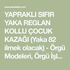 YAPRAKLI SIFIR YAKA REGLAN KOLLU ÇOCUK KAZAĞI (Yaka 82 ilmek olacak) - Örgü Modeleri, Örgü İşleri, El İşleri, Amigrumi Elsa