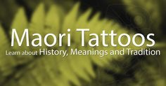 Learn about the History, Meanings and Tradition behind the very popular Maori Tattoo Art in this in-depth article
