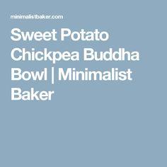 Sweet Potato Chickpea Buddha Bowl | Minimalist Baker