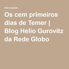 Os cem primeiros dias de Temer | Blog Helio Gurovitz da Rede Globo