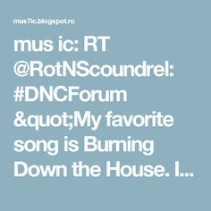 """mus ic: RT @RotNScoundrel: #DNCForum """"My favorite song is Burning Down the House. I like long riots along the beach and slow deep lootings. I want this job!"""""""
