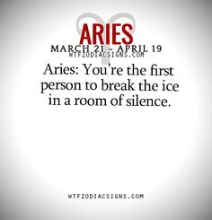 Aries: You're the first person to break the ice in a room of silence. - WTF Zodiac Signs Daily Horoscope!