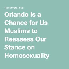 Orlando Is a Chance for Us Muslims to Reassess Our Stance on Homosexuality