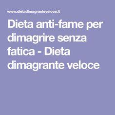 Dieta anti-fame per dimagrire senza fatica - Dieta dimagrante veloce