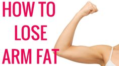 Learn How to Lose Arm Fat from former fat girl turned nutritionist Christina Carlyle.
