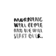 Morning will come and we will start over. #wisdom #affirmations