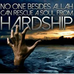 indeed ! no one besides Allah can rescue a soul from hardship.  ~Amatullah♥