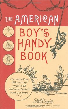 The American Boy's Handy Book by Daniel C. Beard,http://www.amazon.com/dp/0804839956/ref=cm_sw_r_pi_dp_N6f1sb00EP5S2TX3