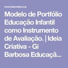Modelo de Portfólio Educação Infantil como Instrumento de Avaliação.   Ideia Criativa - Gi Barbosa Educação Infantil