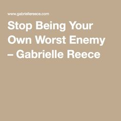Stop Being Your Own Worst Enemy – Gabrielle Reece