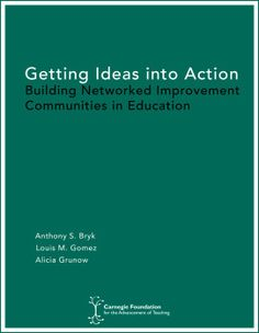 Getting Ideas into Action: Building Networked Improvement Communities in Education