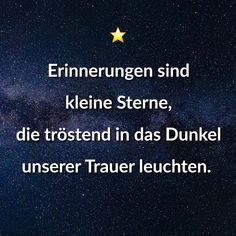 Erinnerungen sind kleine Sterne, die tröstend in das Dunkel unserer Trauer leuchten. Short Family Quotes, Happy Family Quotes, Inspirational Life Lessons, Inspirational Quotes, Importance Of Family Quotes, Dysfunctional Family Quotes, Professional Quotes, Mean Humor, Decor Inspiration