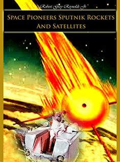 Space Pioneers Sputnik Rockets And Satellites, http://www.amazon.com/dp/B00KRUYDKQ/ref=cm_sw_r_pi_awdm_4LIWtb04XTQWG