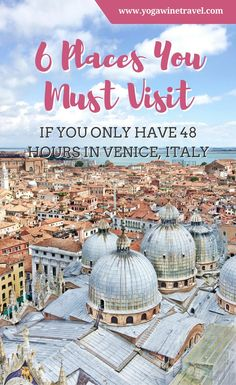 Yogawinetravel.com: 6 Places You Must Visit If You Only Have 48 Hours in Venice, Italy