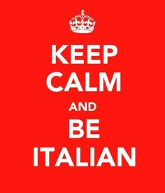 ♥ | HAHA. Italians and calm don't go together. Aint it the truth...lol