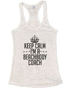 Keep Calm I'm A Beachbody Coach Burnout Tank Top By BurnoutTankTops.com - 1285