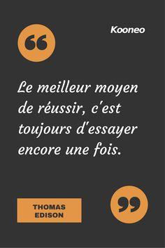 [CITATIONS] Le meilleur moyen de réussir, c'est toujours d'essayer encore une fois. THOMAS EDISON #Ecommerce #Kooneo #Thomasedison #Reussir : www.kooneo.com Positive Mind, Positive Attitude, Positive Thoughts, Encouragement, Quote Citation, Work Motivation, Motivational Phrases, French Quotes, Quote Posters