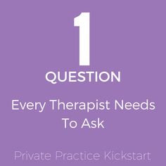 Private Practice Consultation ~ The #1 Question Therapists Forget to Ask