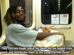 He is called Bagel Jesus ; he takes the left over bagels from work and gives to the homeless on the streets. 13881_338195536327204_131953672_n.jpg (600×448)