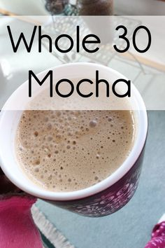 A recipe for a Whole 30 Mocha..yum! I love this delicious drink recipe.