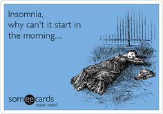 Insomnia, please wait until the morning.