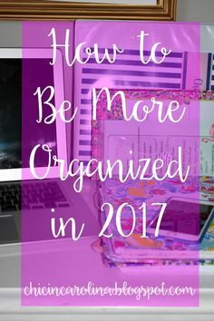 Chic in Carolina: How to be More Organized in 2017