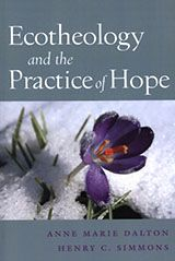 Ecotheology and the Practice of Hope (SUNY series on Religion and the Environment)