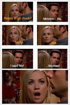 I said no woman! Chuck hahaha bad things happen when you take Morgan's advice