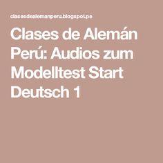 Clases de Alemán Perú: Audios zum Modelltest Start Deutsch 1