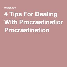 4 Tips For Dealing With Procrastination