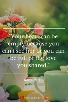 "This funeral quote for Grandma from the poem ""She's Gone"" by David Harkins prompts you to try to focus on the love you shared instead of the absence you feel after her loss."