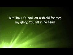 "This is Byron Cage singing ""Thou Art a Shield for Me"" with lyrics in the video. Isn't is assuring that He specifically says in the Bible He is ""a lifter of my head""? Hoping you are given His strength to get through one more day. Hugs. -Lisa"