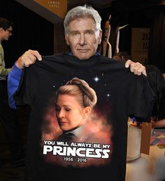 Harrison Ford with T-shirt with Carrie Fischer My Favorite Princess - sweet - Star Wars Star Wars Film, Star Wars Cast, Princesa Leia, Han And Leia, The Force Is Strong, Darth Vader, Harrison Ford, Carrie Fisher, Love Stars