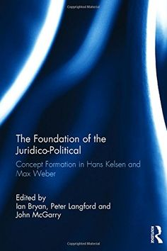 Download The Foundation of the Juridico-Political: Concept Formation in Hans Kelsen and Max Weber ebook free