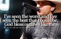 God Bless Outlaws....GOD BLESS OUTLAWS!....God Bless Outlaws Like Me!