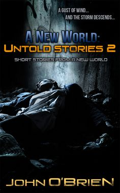 Winter of Zombie 2015 SPOTLIGHT ON: John O'Brien What is your latest zombie release? A New World: Untold Stories 2 Quick description of it (no spoilers) A gust of wind… And the storm descends… Twil...