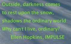 The Ellen Hopkins Quote of the Day is from IMPULSE Foster Care, Mad Men, Book Quotes, The Fosters, Quote Of The Day, Authors, The Outsiders, Novels, Fandoms