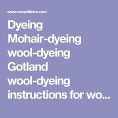 Dyeing Mohair-dyeing wool-dyeing Gotland wool-dyeing instructions for wool-dyeing instructions for mohair