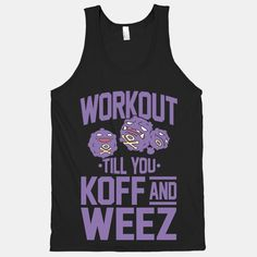 The workouts that end with you out of breath are the best kind of workouts. Push yourself to the limit. Get your workout on with this Pokemon-inspired Workout Till You Koff And Weez black tank!  The American Apparel Unisex Tank Top is a 100% combed cotton, mid-lightweight jersey fabric tank wit...