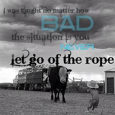 Rodeo---- Ride Tough and Don't Cry. goes for horse shows as well. Rodeo Quotes, Cow Quotes, Farm Quotes, Country Girl Quotes, Life Quotes Love, Horse Quotes, Country Life, Country Girls, Farm Sayings