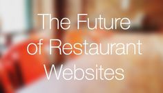 The Future of Restaurant Websites