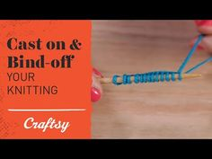 VIDEO TUTORIAL: How to Cast On & Bind Off - Craftsy Knitting YouTube