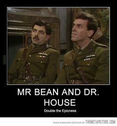 Mr. Bean & Dr. House…